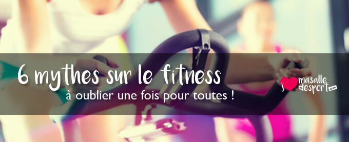 6 mythes sur le fitness