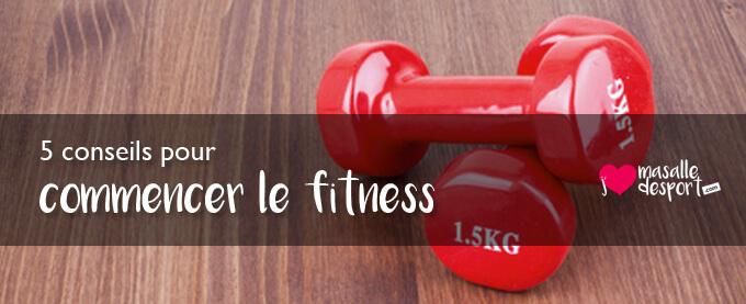 5 conseils pour commencer le fitness